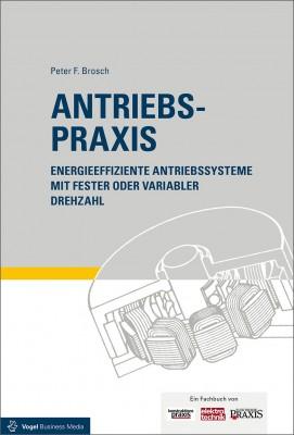 """Das Fachbuch """"Antriebspraxis. Energieeffiziente Antriebssysteme mit fester oder vvariabler Drehzahl"""" von Peter F. Brosch"""