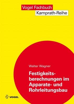 """Das Fachbuch """"Festigkeitsberechnungen im Apparate- und Rohrleitungsbau"""" von Walter Wagner"""