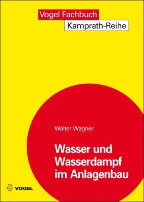 """Das Fachbuch """"Wasser und Wasserdampf im Anlagebau"""" von Walter Wagner"""