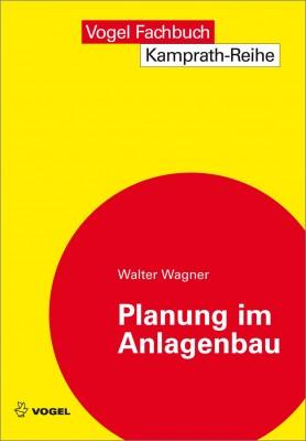 """Das Fachbuch """"Planung im Anlagenbau"""" von Walter Wagner"""