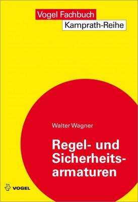 """Das Fachbuch """"Regel- und Sicherheitsarmaturen"""" von Walter Wagner"""
