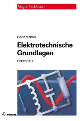 """Das Fachbuch """"Elektronik 1: Elektrotechnische Grundlagen"""" von Heinz Meister"""